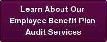 Learn About Our  Employee Benefit Plan  Audit Services